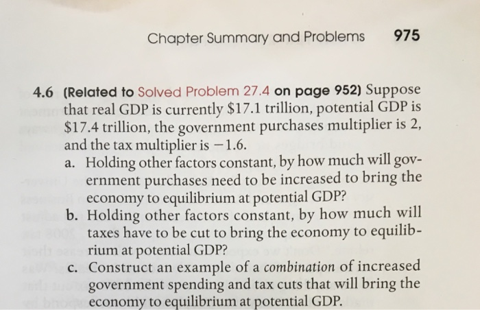 Question: Suppose that real GDP is currently $17.1 trillion, potential GDP is $17.4 trillion, the governmen...