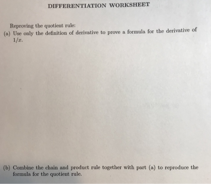 DIFFERENTIATION WORKSHEET Reproving the quotient rule: (a) Use only the definition of derivative