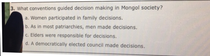 Question: What conventions guided decision making in Mongol society?  a. Women participated in family decis...
