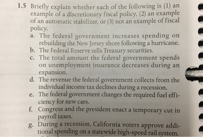Question: Briefly explain whether each f the following is (1) an exampleof a discretionary fiscal policy