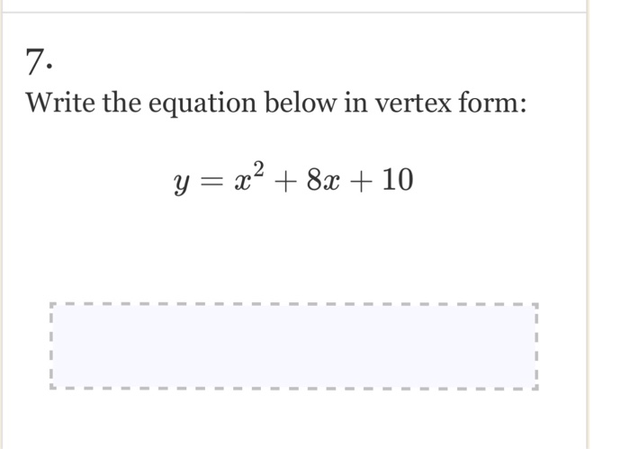Solved 7 Write The Equation Below In Vertex Form Chegg