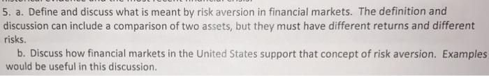 Question: Define and discuss what is meant by risk aversion in financial markets. The definition and discus...