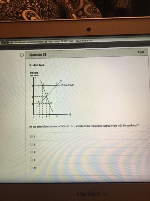 Question: Uroccinstructure.com/courses/RS367Iquizzes/277577rtake Quiz: Final 2 pts D Question 38 Exhibit 16...