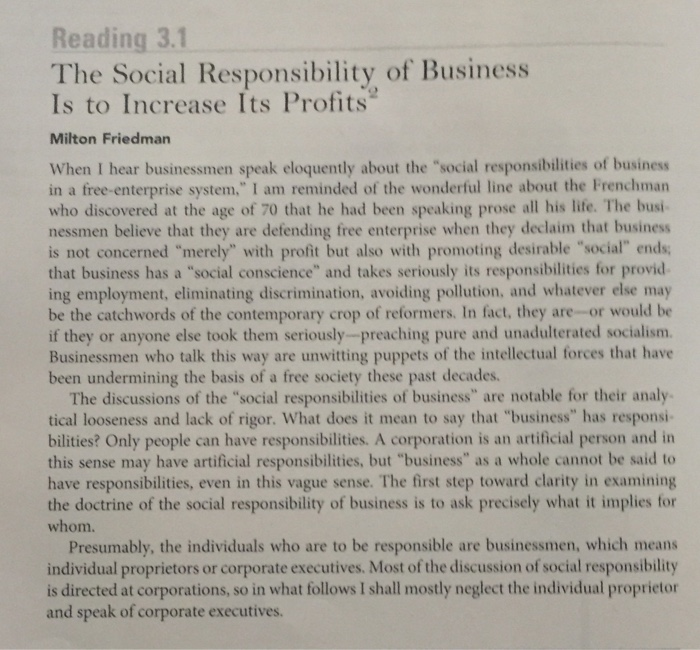 """the social responsibility of business is to increase its profit Friedman m, the social responsibility of business is to increase it profits"""", new york times magazine, 13 september 1970, reprinted in donaldson t and werhane p (1983), ethical issues in business: a philosophical approach, 2nd edition, englewood cliffs, nj: prentice hall."""