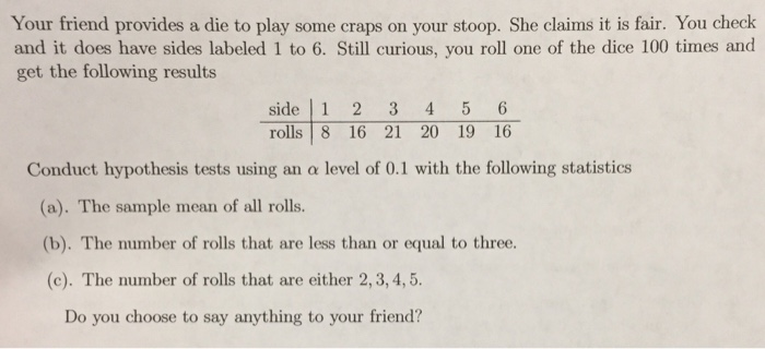 Statistics and probability archive february 14 2018 chegg your friend provides a die to play some craps on your stoop she claims it altavistaventures Image collections