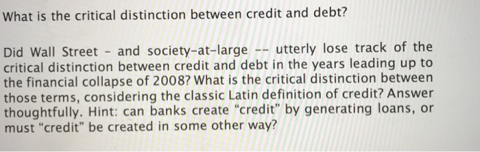 Question: What Is The Critical Distinction Between Credit And Debt? Did  Wall Street And Society At Large Ut.