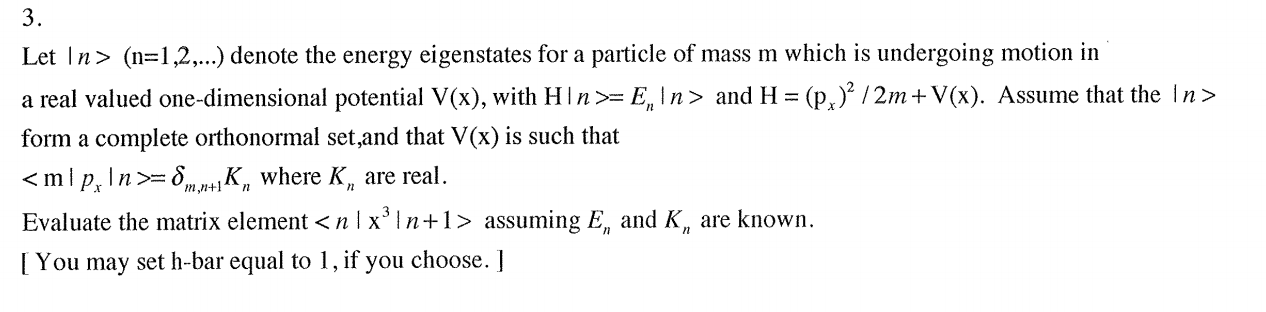 Image for 3. Let | In > (n=1 ,2,..) denote the energy eigenstates for a particle of mass in which is undergoing motion i