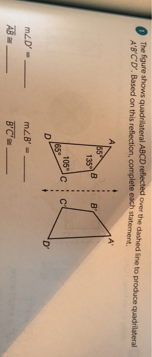 Solved the figure shows quadrilateral abcd reflected over question the figure shows quadrilateral abcd reflected over the dashed line to produce quadrilateral abc ccuart Images