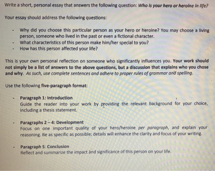 Write A Short Personal Essay That Answers The Fol  Cheggcom Question Write A Short Personal Essay That Answers The Following  Question Who Is Your Hero Or Heroine In