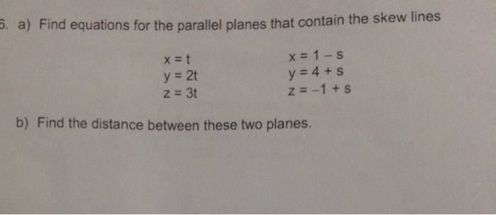 parallel planes equations. find equations for the parallel planes that contain skew lines 6. a) y a