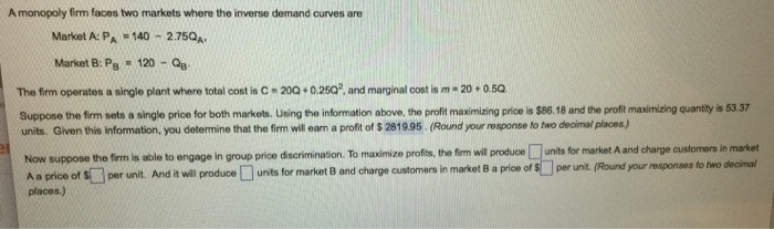 Question: A monopoly firm faces two markets where the inverse demand curves are  Market A: P_A = 140 - 2.75...