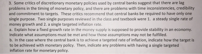 Question: Some critics of discretionary monetary policies used by central banks suggest that there are lag ...