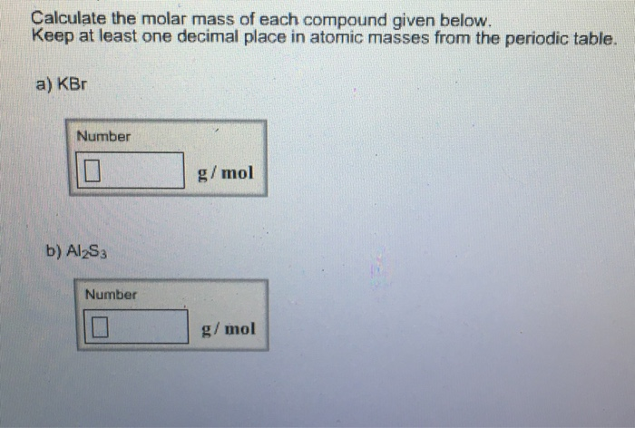 Solved calculate the molar mass of each compound given be calculate the molar mass of each compound given below keep at least one decimal place urtaz Gallery