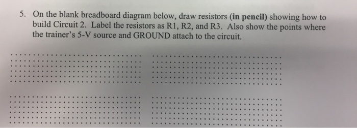 Solved  5  On The Blank Breadboard Diagram Below  Draw Res