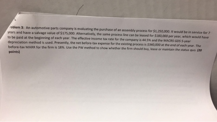Question: An automotive parts company is evaluating the purchase of an assembly process for $1, 250,000. It...