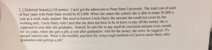 Question: Carol got the admission to Penn State University. The total cost of each of four years with Penn ...