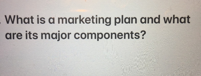Solved What Is A Marketing Plan And What Are Its Major Co