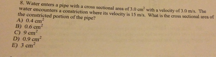 8. Water Enters A Pipe With A Cross Sectional Area ...