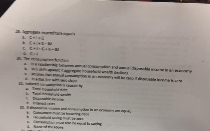 Question: Aggregate expenditure equals  a. C + I + G  b. C + I + X - IM  c.  C + I + G + X - IM  d. C + I  ...