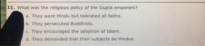 Question: What was the religious policy of the Gupta emperors?  a. They were Hindu but tolerated all faiths...