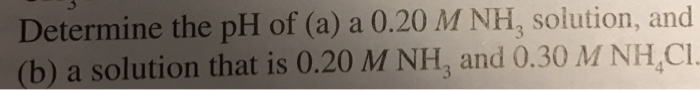 Question: Determine the pH of (a) a 0.20 M NH, solution, and (b) a solution that is 0.20 M NH, and 0.30 M NH,C