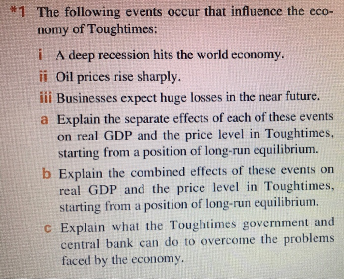 Question: The following events occur that influence the economy of Toughtimes:  i A deep recession hits the...