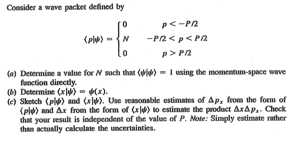 Image for Consider a wave packet defined by    (a) Determine a value for N such that (Psi|Psi) = 1 using the momentum-sp