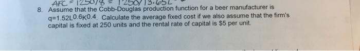 Question: Assume that the Cobb-Douglas production function for a beer manufacturer is q = 1, 52L^0.6k^0.4 C...