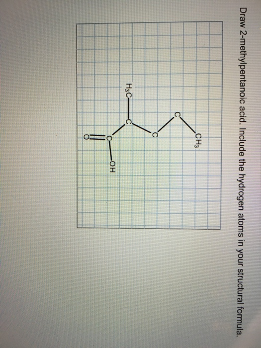 Solved: Draw 2-methylpentanoic Acid. Include The Hydrogen ... H2 Structural Formula