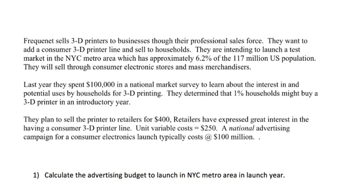 Question: Frequenet sells 3-D printers to businesses though their <a href=