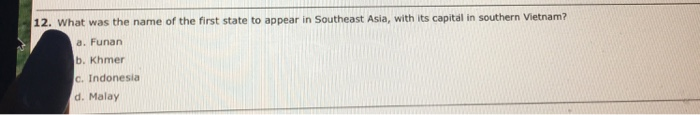Question: What was the name of the first state to appear in Southeast Asia, with its capital in southern Vi...