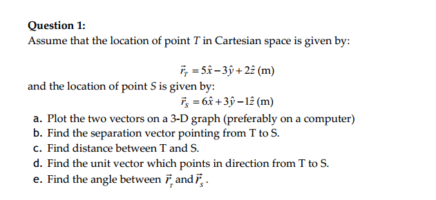 Image for Question 1: Assume that the location of point T in Cartesian space is given by: R t= 5x-3y+2z(m) and the locat