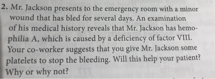 Mr. Jackson Presents To The Emergency Room With A ... | Chegg.com