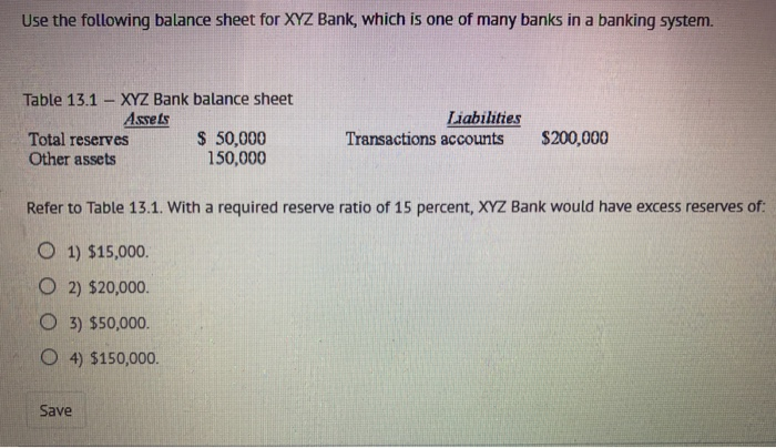 Question: Use the following balance sheet for XYZ Bank, which is one of many banks in a banking system.  Re...