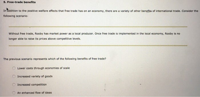 Question: In addition to the positive welfare effects that free trade has on an economy, there are a variet...