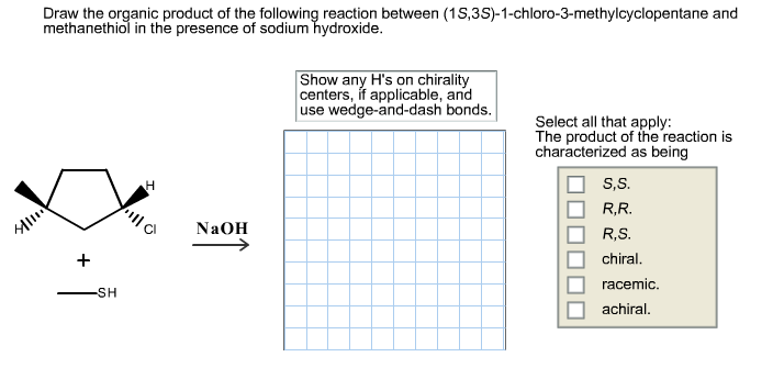 organic product of the following reaction between 1s 3s 1 chloro 3Draw The Organic Product Of The Following Reaction Between (1s 3s) 1 Chloro 3 Methylcyclopentane