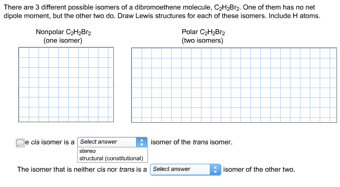 Isomers of C2H2Br2 http://www.chegg.com/homework-help/questions-and-answers/-q3310394
