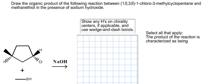 organic product of the following reaction between 1S 3S -1-chloro-3    Draw The Organic Product Of The Following Reaction Between (1s 3s) 1 Chloro 3 Methylcyclopentane