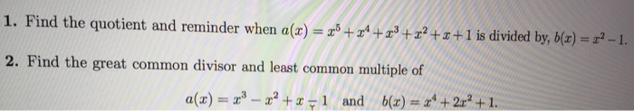 a divided by b_Solved: Find The Quotient And Reminder When A (x) = X^5 + ... | Chegg.com