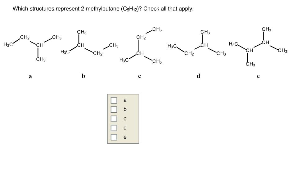 Which Structures Represent 2-methylbutane (C5H12 ...
