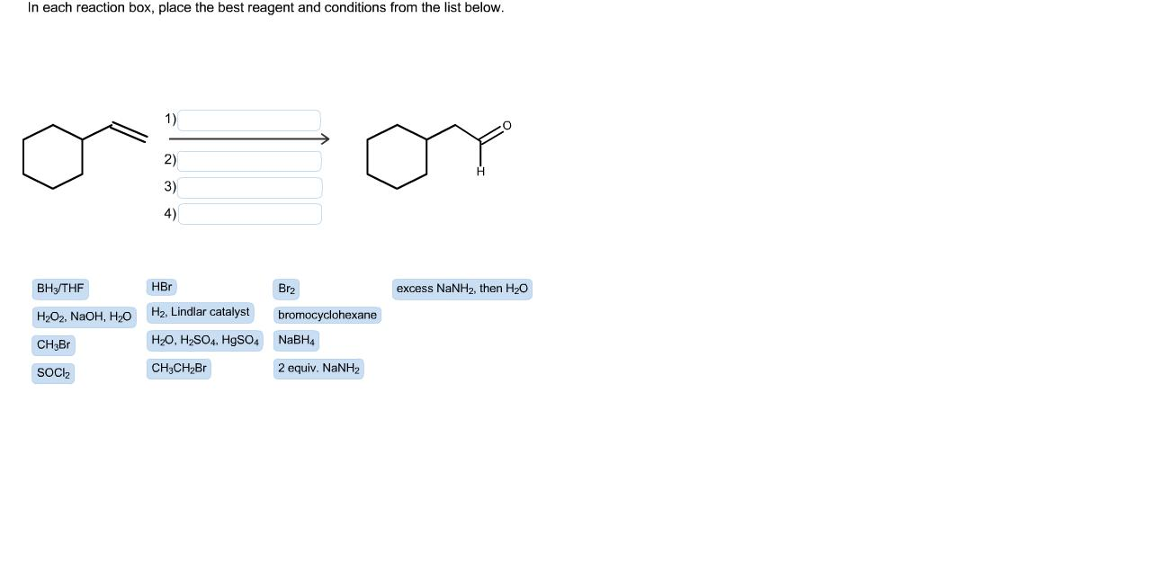 each reaction box  place the best reagent and conditions fromthe list    In Each Reaction Box, Place The Best Reagent And Conditions From The List Below. Deet
