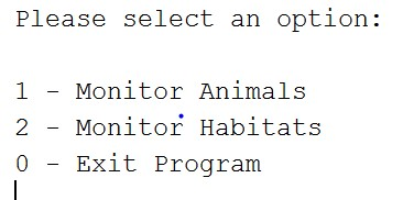 Please select an option: 1 - Monitor Animals 2 - Monitor Habitats 0Exit Program