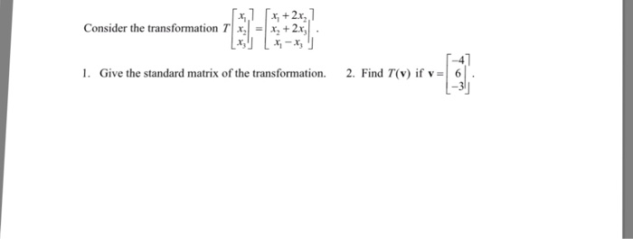 Consider the transformation T x x, 2x 1. Give the standard matrix of the transformation 2. Find TOv) if v 6...