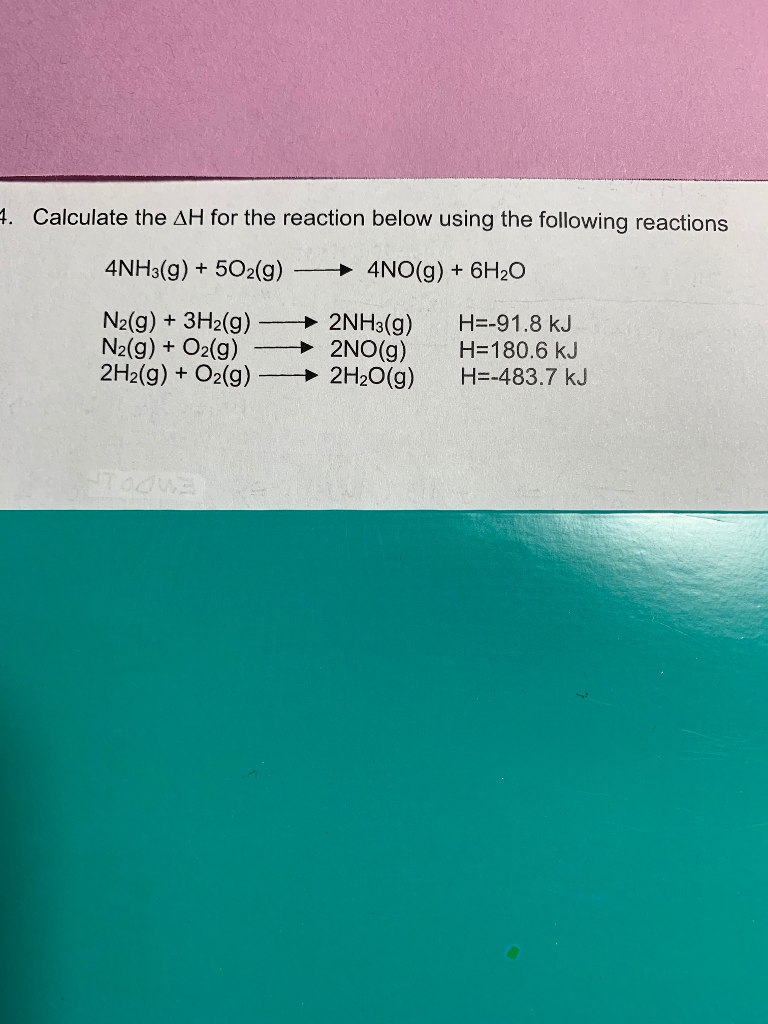Calculate the ΔΗ for the reaction below using the following reactions 4NH3(g)+ 502(g) 4NO(g) + 6H20 N2(g) +3H2(g2NH3(g) H--91.8 kJ N2(g)+ O2(g) 2NO(g) H-180.6 kJ 2H2(g) + O2(g)2H20(g) H--483.7 kJ