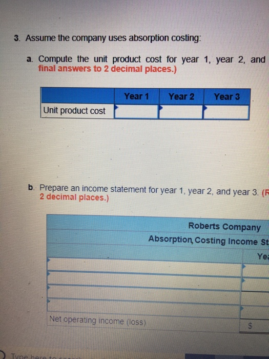 3. Assume the company uses absorption costing: a. Compute the unit product cost for year 1, year 2, and final answers to 2 de