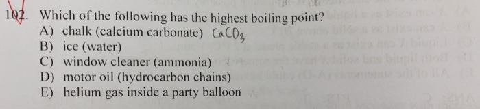 Which of the following has the highest boiling point? A) chalk (calcium carbonate
