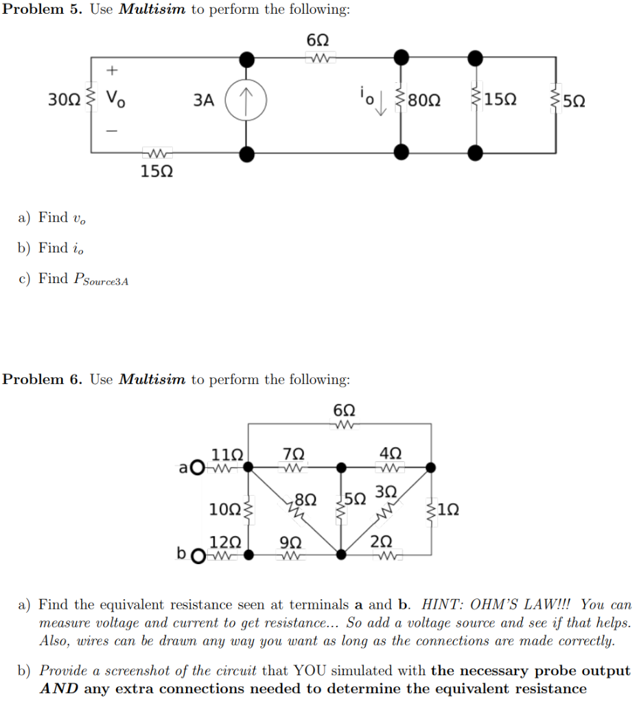 Problem 5. Use Multisim to perform the following: 6Ω 3008 vo : 80Ω 3A 15Ω 5Ω 15Ω a) Find vo b) Find io c) Find Psource3A Prob