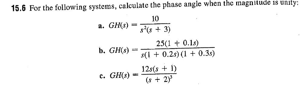 15.6 For the following systems, calculate the phase angle when the magnitude is un 10 25(1 0.1s) s(1 0.2s) (1 + 0.3s) 12s(s + 1)