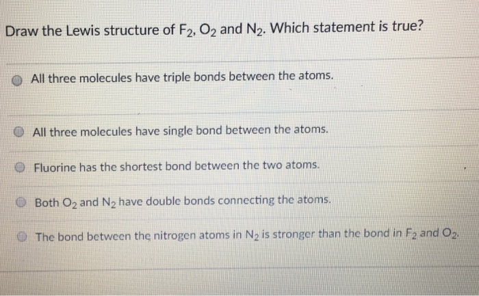 Solved Draw The Lewis Structure Of F2 O2 And N2 Which S Chegg Com