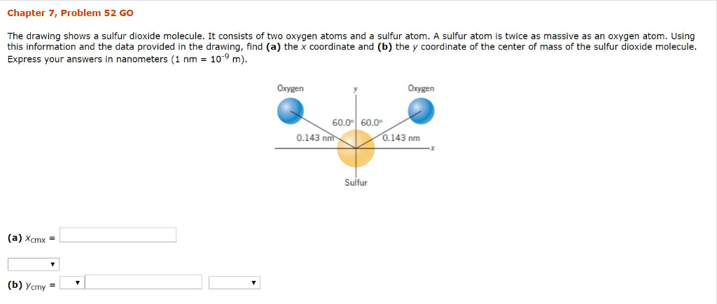 Chapter 7, Problem 52 GO The drawing shows a sulfur dioxide molecule. It consists of two oxygen atoms and a sulfur atom. A su
